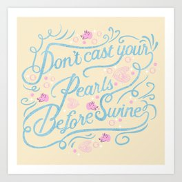 Don't cast your pearls Art Print