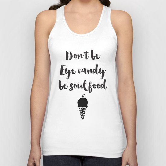 Don't be eye candy be soul food Quote Unisex Tank Top