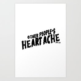 Other People's Heartache- black Art Print