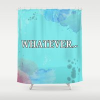 whatever Shower Curtains featuring WHATEVER... by Kyria Leatherby