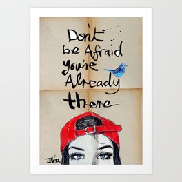 don't be afraid Art Print