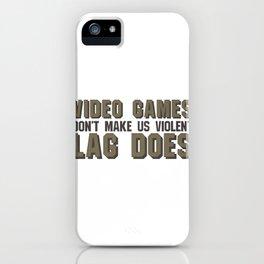 Gaming Humor Video Games Don't Make Us Violent Lag Time Does iPhone Case