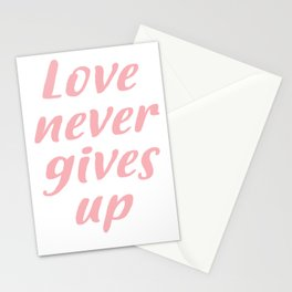 Love never gives up Stationery Cards