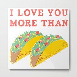 I Love You More Than Tacos Metal Print