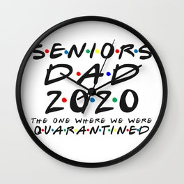 Senior Dad 2020 The One Where We were Quarantined Graduation Day Class of 2020 Wall Clock