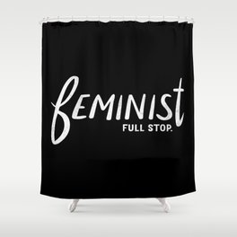 feminist full stop. Shower Curtain