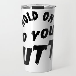 Hold on to your butts Travel Mug