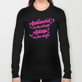 Awkward in the Streets, Asleep in the Sheets Long Sleeve T-shirt