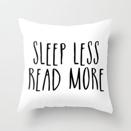 Sleep less, read more Throw Pillow