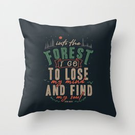 And into the forest I go, to lose my mind and find my soul. Throw Pillow