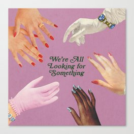 We're All Looking For Something Canvas Print