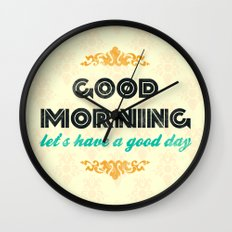Good Morning, let's have a good day - Motivational print Wall Clock