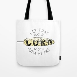 Get That Corn Outta My Face Tote Bag