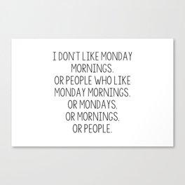I don't like Mondays Canvas Print