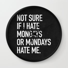 Not sure if I hate mondays or mondays hate me Wall Clock