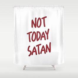 Not Today Satan Shower Curtain