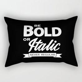 Be Bold or Italic, Never Regular Rectangular Pillow