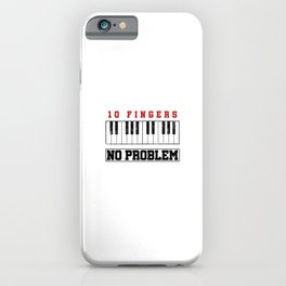 Music Musicians Funny Pianist 88 Keys 10 Fingers No Problem Musical Gift iPhone Case
