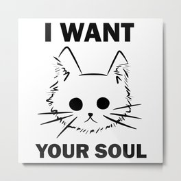 I want your Soul Metal Print