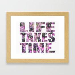 Life Takes Time Framed Art Print