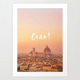 Ciao Florence! Art Print