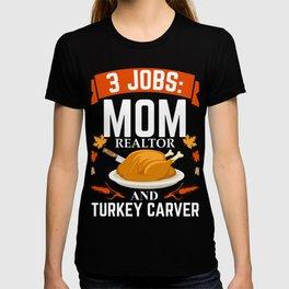 3 jobs Mom Realtor turkey carver Thanksgiving T-shirt