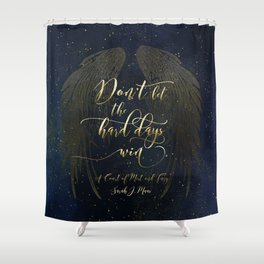 Don't let the hard days win. A Court of Mist and Fury (ACOMAF) Shower Curtain