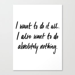I want to do it all Canvas Print