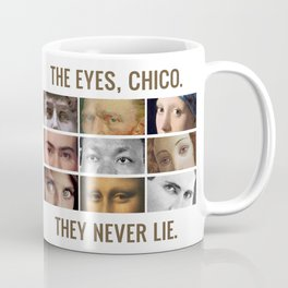 The eyes, chico. They never lie. Coffee Mug
