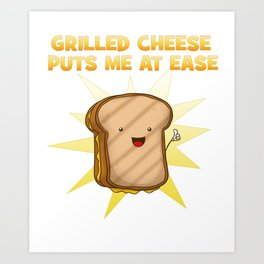Grilled cheese puts me at ease cheese lover Foodie Art Print
