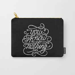 You Know Nothing Carry-All Pouch