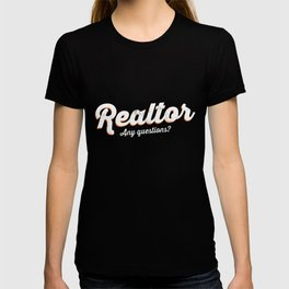 Realtor - Any Questions? TShirt: Real Estate Agent Tee T-shirt