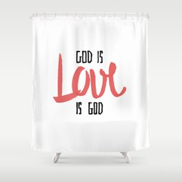God is LOVE is God Shower Curtain