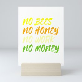 """""""No Bees No Honey No Work No Money"""" tee design. Awesome and fantastic gift to your family and friend Mini Art Print"""
