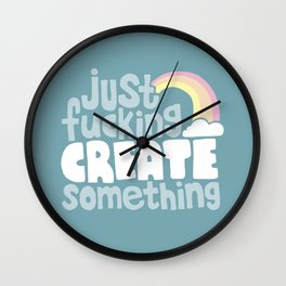 Just Fucking Create Something Wall Clock