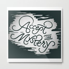 ACCEPT THE MYSTERY Metal Print