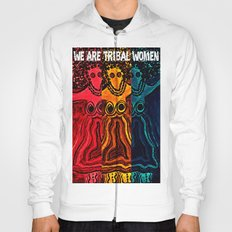 We Are Tribal Women ~ The Deep Soul Tribe Hoody
