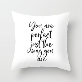 You Are Perfect Just The Way You Are, Gift For Her, Lovely Words, Valentine's Gift, Art Throw Pillow