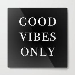 good vibes only III Metal Print
