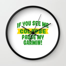 It's A Pause T-shirt Saying If You See Me Collapse Pause My Garmin T-shirt Design Stop Rest Freeze Wall Clock