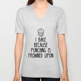 I bake because punching is frowned upon Unisex V-Neck