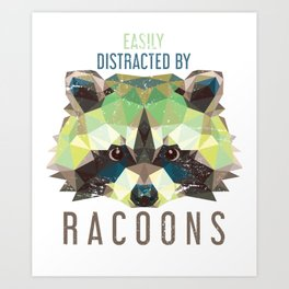 Racoon Easily Distracted By Racoons Art Print