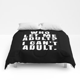 WHO LET ME ADULT? I CAN'T ADULT. (Black & White) Comforters