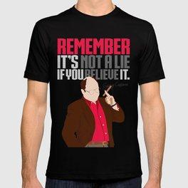 It's Not A Lie If You Believe It. T-shirt