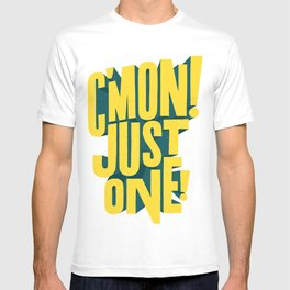 C'mon just one! T-shirt