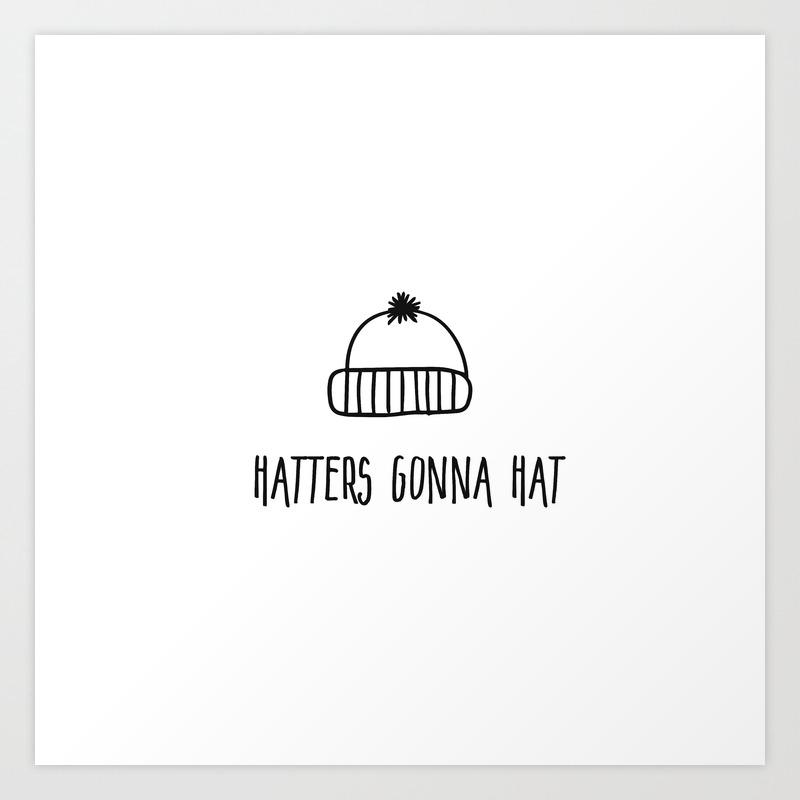 7ff34ef76 Hatters Gonna Hat Art Print