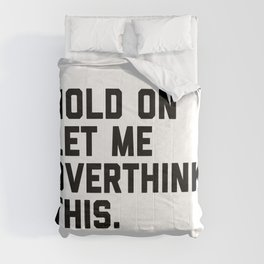 Hold On, Overthink This (White) Funny Quote Comforters