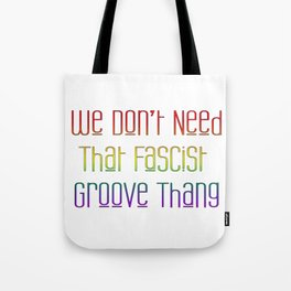 We Don't Need That Fascist Groove Thang Tote Bag