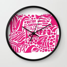 Better Surfed Out than Stressed Out Wall Clock