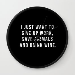 I Just Want To Give Up Work, Save Animals & Drink Wine. Wall Clock